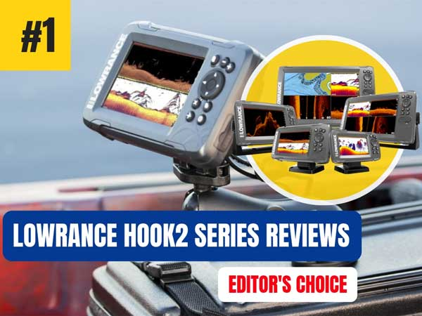 Lowrance HOOK2 Series Fish Finder Reviews & Tips For Choosing